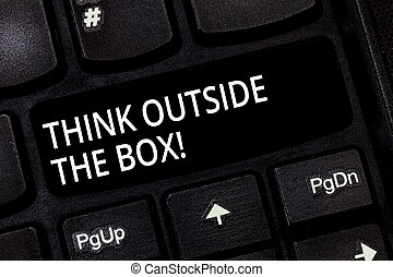 Word writing text Think Outside The Box. Business concept for Be unique different ideas bring brainstorming Keyboard key Intention to create computer message pressing keypad idea.