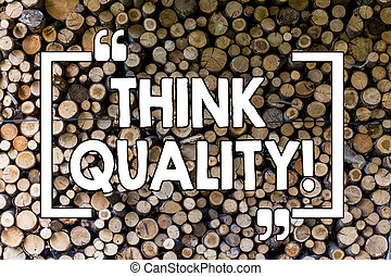 Word writing text Think Quality. Business concept for Thinking of Innovative Valuable Solutions Successful Ideas Wooden background vintage wood wild message ideas intentions thoughts.