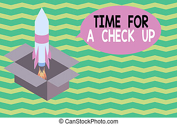 Word writing text Time For A Check Up. Business concept for a Thorough Examination have a Look on something someone Fire launching rocket carton box. Starting up project. Fuel inspiration.