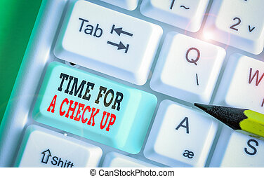 Word writing text Time For A Check Up. Business concept for a Thorough Examination have a Look on something someone.