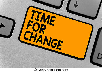 Word writing text Time For Change. Business concept for Changing Moment Evolution New Beginnings Chance to Grow Keyboard orange key Intention create computer computing reflection document.
