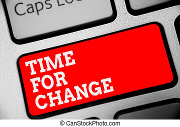 Word writing text Time For Change. Business concept for Changing Moment Evolution New Beginnings Chance to Grow Keyboard red key Intention create computer computing reflection document.