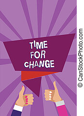 Word writing text Time For Change. Business concept for Changing Moment Evolution New Beginnings Chance to Grow Man woman hands thumbs up approval speech bubble origami rays background.