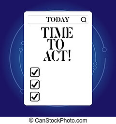 Word writing text Time To Act. Business concept for Do it now Response Immediately Something need to be done.