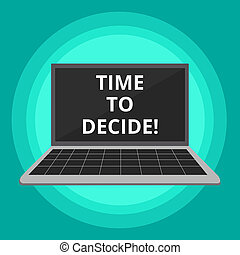 Word writing text Time To Decide. Business concept for Right moment for make a choice between some alternatives.