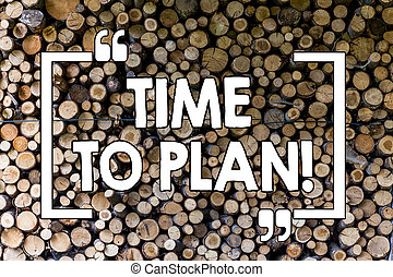 Word writing text Time To Plan. Business concept for Idea Development Moment Strategy Thinking Wooden background vintage wood wild message ideas intentions thoughts.
