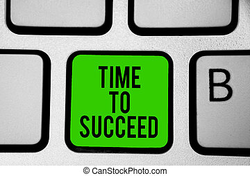 Word writing text Time To Succeed. Business concept for Thriumph opportunity Success Achievement Achieve your goals Keyboard green key Intention create computer computing reflection document.