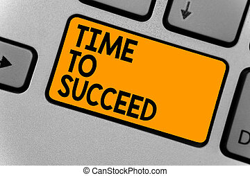 Word writing text Time To Succeed. Business concept for Thriumph opportunity Success Achievement Achieve your goals Keyboard orange key Intention create computer computing reflection document.