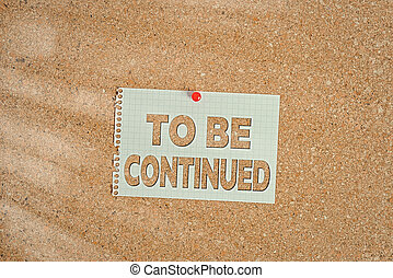 Word writing text To Be Continued. Business concept for indicate that the story continues in the next episode Corkboard color size paper pin thumbtack tack sheet billboard notice board.