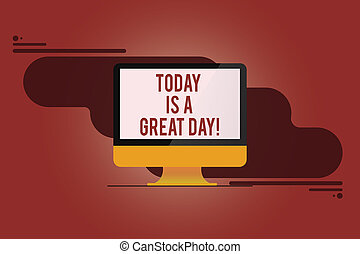 Word writing text Today Is A Great Day. Business concept for Enjoying the moment great weather Having lots of fun Mounted Computer Monitor Blank Reflected Screen on Abstract Background.