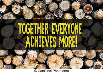 Word writing text Together Everyone Achieves More. Business concept for Teamwork Cooperation Attain Acquire Success Wooden background vintage wood wild message ideas intentions thoughts.