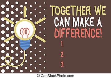 Word writing text Together We Can Make A Difference. ...