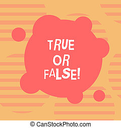 Word writing text True Or False. Business concept for Decide between a fact or telling a lie Doubt confusion Blank Deformed Color Round Shape with Small Circles Abstract photo.