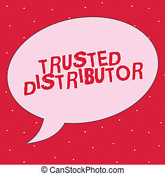 Word writing text Trusted Distributor. Business concept for Authorized Supplier Credible Wholesale Representative