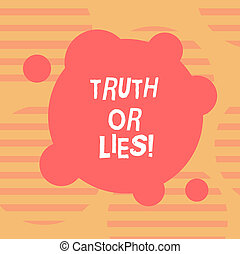 Word writing text Truth Or Lies. Business concept for Decide between a fact or telling a lie Doubt confusion Blank Deformed Color Round Shape with Small Circles Abstract photo.