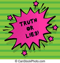 Word writing text Truth Or Lies. Business concept for Decide between a fact or telling a lie Doubt confusion.