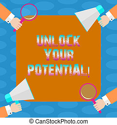 Word writing text Unlock Your Potential. Business concept for Unleash the abilities that may lead to future success Hu analysis Hands Each Holding Magnifying Glass and Megaphone on 4 Corners.