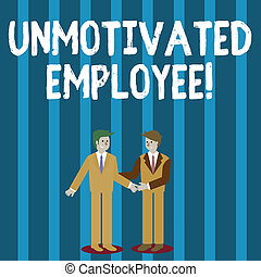 Word writing text Unmotivated Employee. Business concept for very low self esteem and no interest to work hard Two Businessmen Standing, Smiling and Greeting each other by Handshaking.