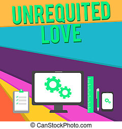 Word writing text Unrequited Love. Business photo showcasing not openly reciprocated or understood as such by beloved Business Concept PC Monitor Mobile Device Clipboard Ruler Ballpoint Pen