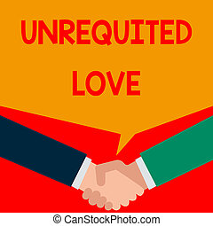 Word writing text Unrequited Love. Business photo showcasing not openly reciprocated or understood as such by beloved Two persons have bubbly conversation while greet each other and shake hands