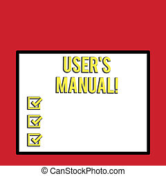 Word writing text User S Is Manual. Business concept for Contains all essential information of the product Big white blank square background inside one thick bold black outline frame.