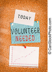 Word writing text Volunteer Needed. Business concept for asking an individual to work for organization without being paid Corkboard color size paper pin thumbtack tack sheet billboard notice board.
