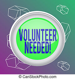 Word writing text Volunteer Needed. Business concept for ...