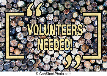 Word writing text Volunteers Needed. Business concept for Social Community Charity Volunteerism Wooden background vintage wood wild message ideas intentions thoughts.