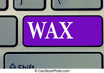 Word writing text Wax. Business concept for Removing unwanted hair using sticky substance secreted by honeybee