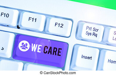 Word writing text We Care. Business concept for Cherishing someones life Giving care and providing their needs.