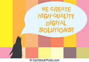 Word writing text We Create High Quality Digital Solutions. Business concept for Making excellent modern options Contour shape of Wolf Head Pointing upward Howling Fiercely Speech Bubble.