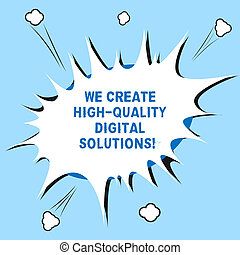 Word writing text We Create High Quality Digital Solutions. Business concept for Making excellent modern options Blank Halftone Speech Bubble for Fighting Exploding Crashing with Shadow.