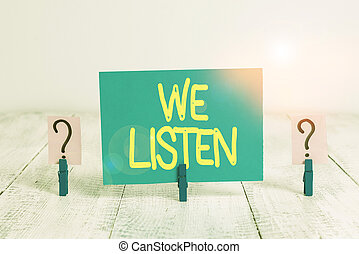 Word writing text We Listen. Business concept for Group of ...