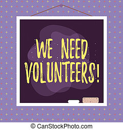 Word writing text We Need Volunteers. Business concept for ...
