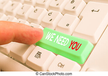 Word writing text We Need You. Business concept for to fulfill the needs of the assignment duty or obligation White pc keyboard with empty note paper above white background key copy space.