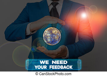 Word writing text We Need Your Feedback. Business concept for Give us your review thoughts comments what to improve Elements of this image furnished by NASA.
