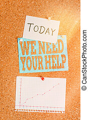 Word writing text We Need Your Help. Business concept for asking someone to stand with you against difficulty Corkboard color size paper pin thumbtack tack sheet billboard notice board.