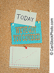 Word writing text We Ve Got You Covered. Business concept for have done gotten or provided whatever needed Corkboard color size paper pin thumbtack tack sheet billboard notice board.