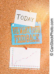 Word writing text We Want Your Feedback. Business concept for criticism given someone say can be done for improvement Corkboard color size paper pin thumbtack tack sheet billboard notice board.