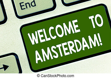 Word writing text Welcome To Amsterdam. Business concept for Greeting someone visits the capital city of Netherlands Keyboard key Intention to create computer message pressing keypad idea.