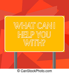 Word writing text What Can I Help You Withquestion. Business concept for Offering support assistance guidance Blank Rectangular Outdoor Color Signpost photo with Two leg and Outline.