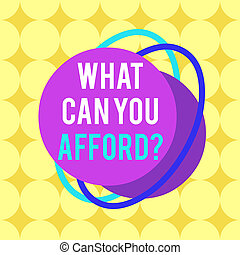 Word writing text What Can You Afford question. Business concept for Give us your budget availability of money Asymmetrical uneven shaped format pattern object outline multicolour design.