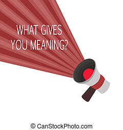 Word writing text What Gives You Meaning question. Business concept for your purpose or intentions in life