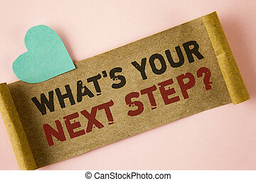 Word writing text What iS Your Next Step Question. Business concept for Analyse ask yourself before taking decisions written on Folded Cardboard paper piece on plain background Heart next to it.