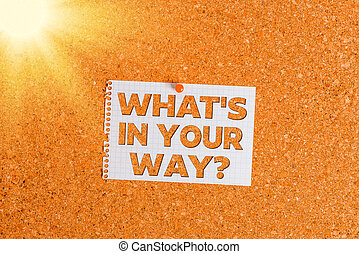 Word writing text What S Is In Your Way question. Business concept for someone needs for a particular action Corkboard color size paper pin thumbtack tack sheet billboard notice board.