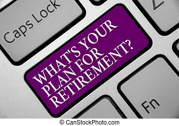 Word writing text What s is Your Plan For Retirement question. Business concept for Savings Pension Elderly retire Keyboard purple key Intention create computer computing reflection document.