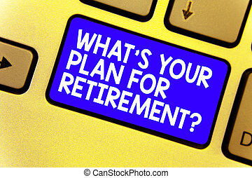 Word writing text What s is Your Plan For Retirement question. Business concept for Savings Pension Elderly retire Keyboard blue key Intention create computer computing reflection document.