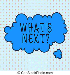 Word writing text What S Next Question. Business concept for...