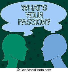 Word writing text What S Your Passionquestion. Business concept for asking someone about his dreams and hopes.