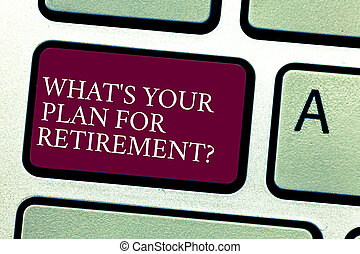 Word writing text What S Your Plan For Retirementquestion. Business concept for Thought any plans when you grow old Keyboard key Intention to create computer message pressing keypad idea.